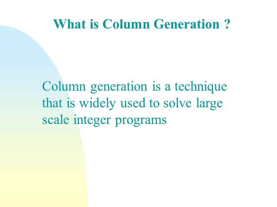 What is Column Generation .