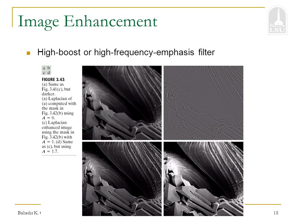 Bahadir K. Gunturk18 Image Enhancement High-boost or high-frequency-emphasis filter