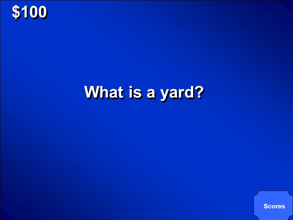 © Mark E. Damon - All Rights Reserved $100 What is a yard? Scores