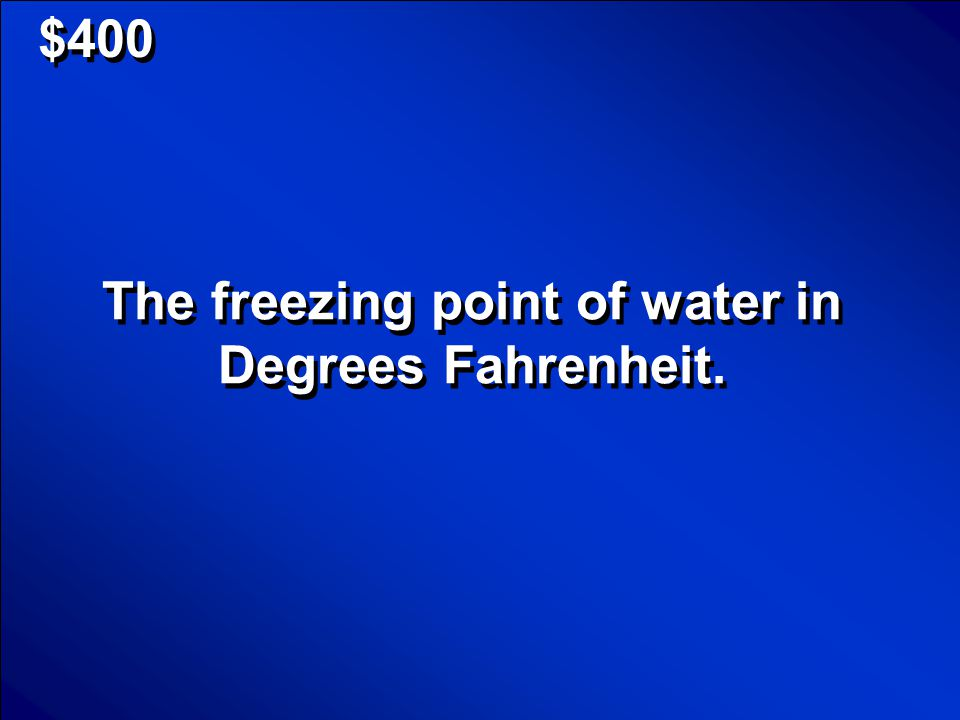 © Mark E. Damon - All Rights Reserved $200 What are Degrees Celsius and Degrees Fahrenheit? Scores