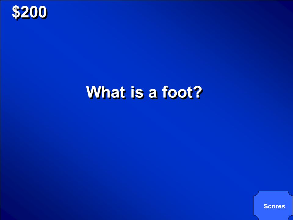 © Mark E. Damon - All Rights Reserved $200 What is a foot? Scores