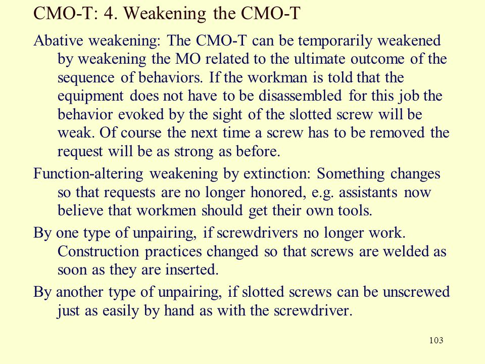 103 CMO-T: 4. Weakening the CMO-T Abative weakening: The CMO-T can be temporarily weakened by weakening the MO related to the ultimate outcome of the