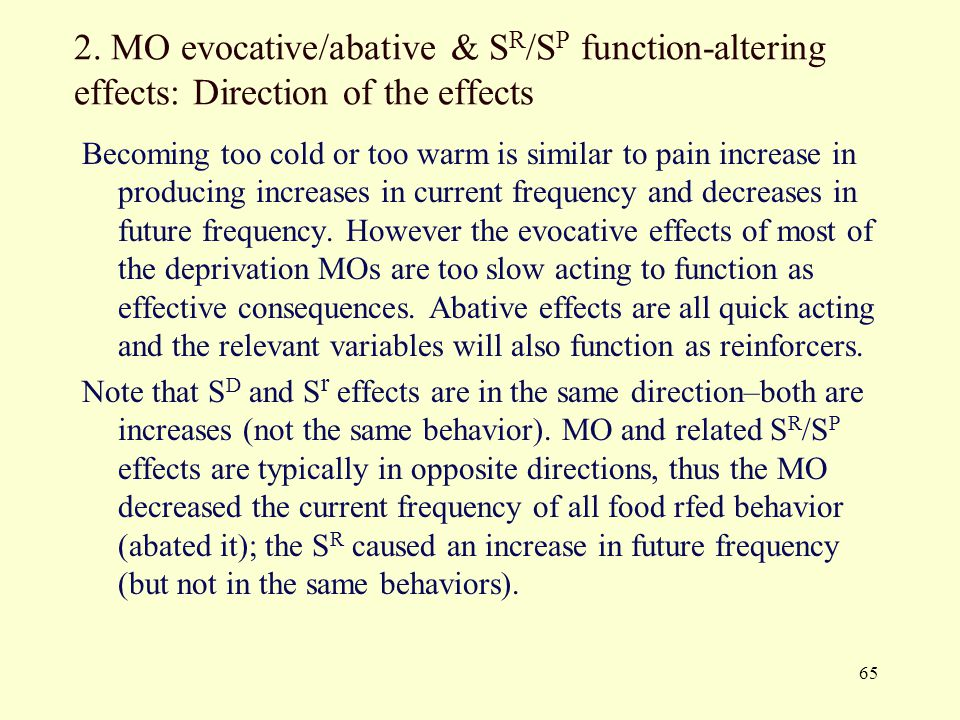 65 2. MO evocative/abative & S R /S P function-altering effects: Direction of the effects Becoming too cold or too warm is similar to pain increase in