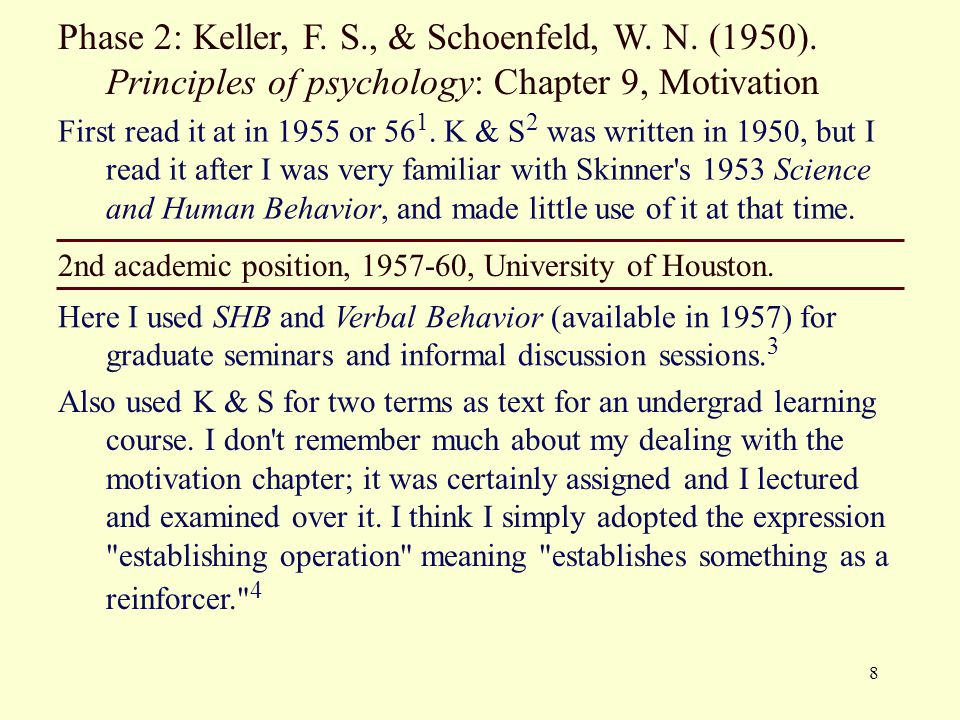 8 Phase 2: Keller, F. S., & Schoenfeld, W. N. (1950). Principles of psychology: Chapter 9, Motivation 2nd academic position, 1957-60, University of Ho