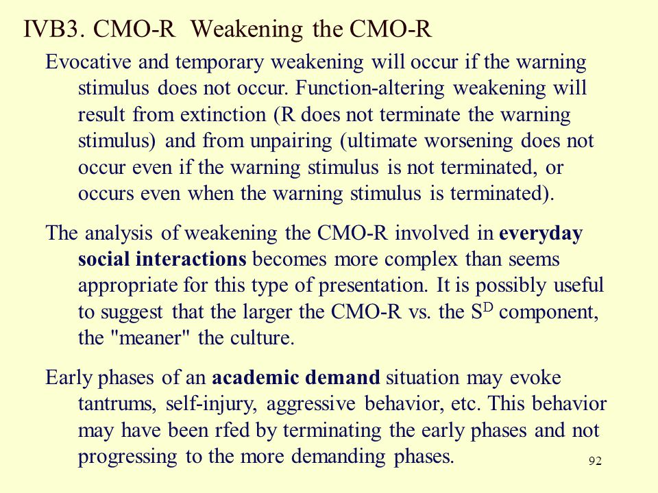 92 IVB3. CMO-R Weakening the CMO-R Evocative and temporary weakening will occur if the warning stimulus does not occur. Function-altering weakening wi