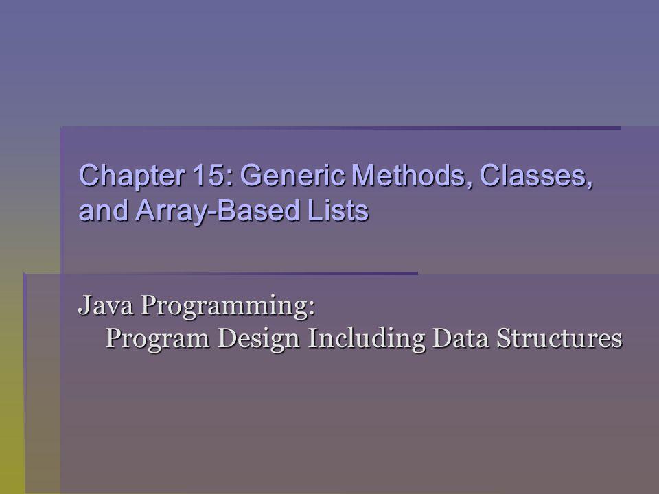 Java Programming: Program Design Including Data Structures32 The class ArrayListClass (continued) Figure 15-2 UML class diagram of the class ArrayListClass