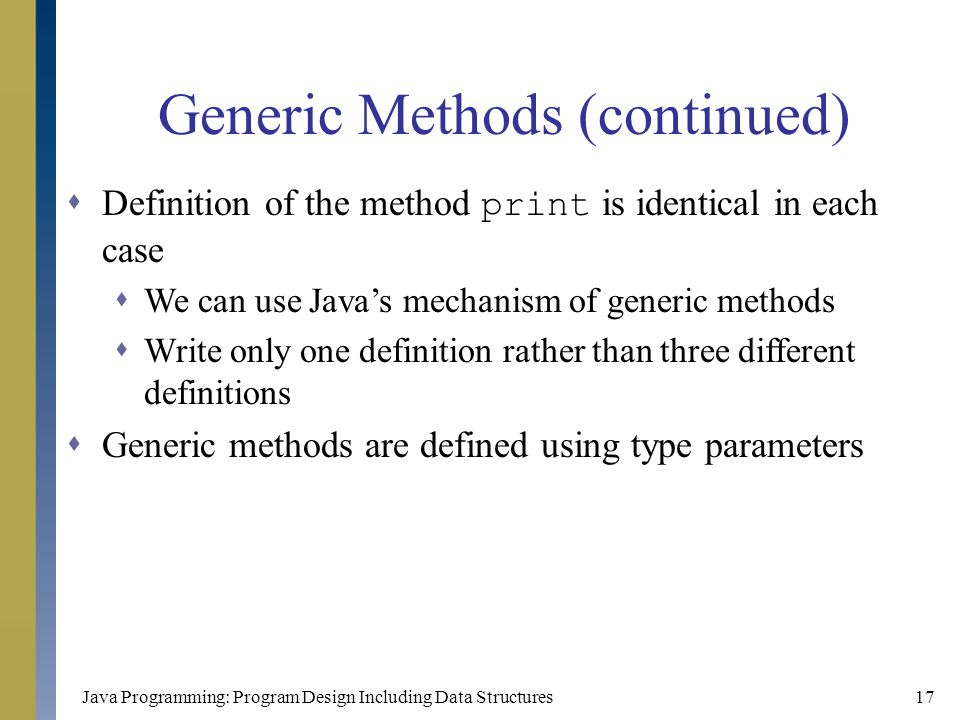 Java Programming: Program Design Including Data Structures17 Generic Methods (continued)  Definition of the method print is identical in each case 