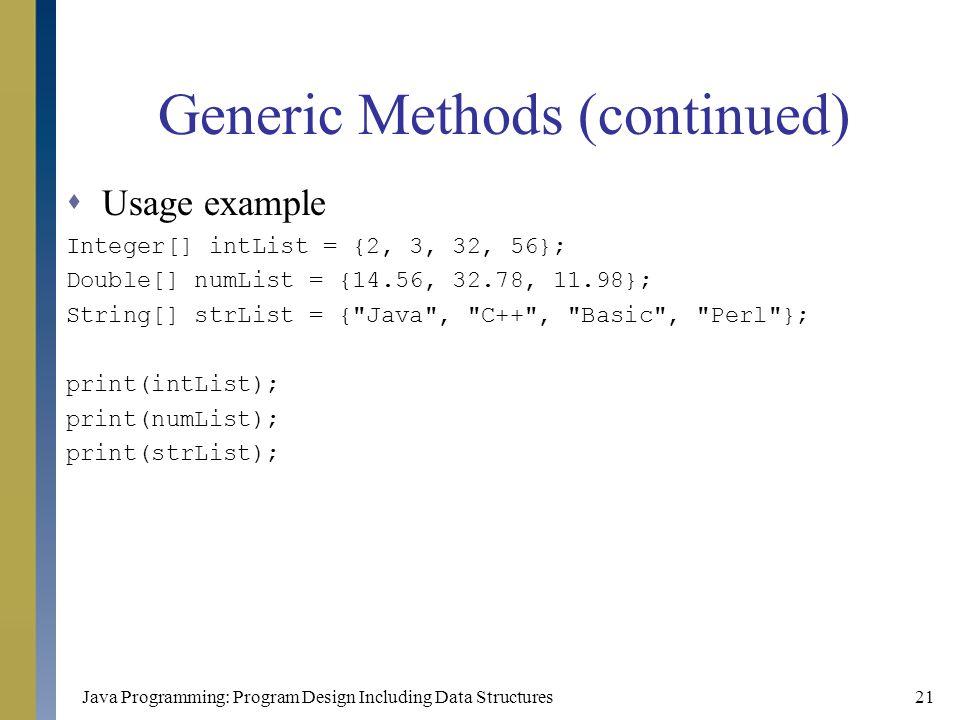 Java Programming: Program Design Including Data Structures21 Generic Methods (continued)  Usage example Integer[] intList = {2, 3, 32, 56}; Double[]