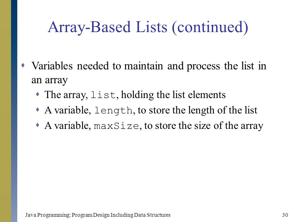 Java Programming: Program Design Including Data Structures30 Array-Based Lists (continued)  Variables needed to maintain and process the list in an a