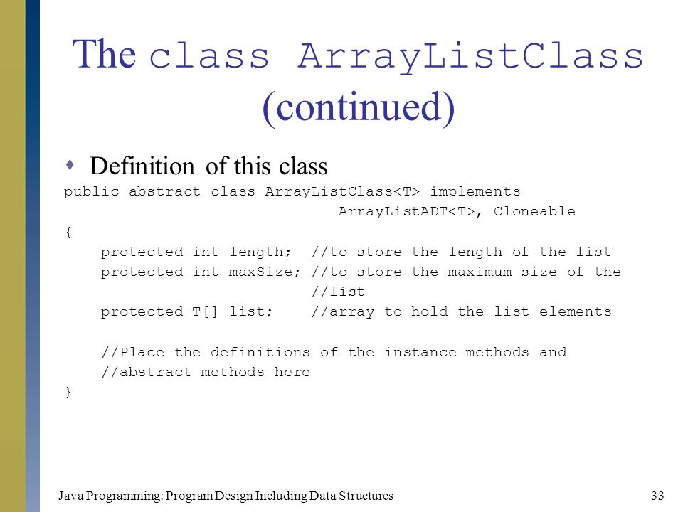 Java Programming: Program Design Including Data Structures33 The class ArrayListClass (continued)  Definition of this class public abstract class Arr