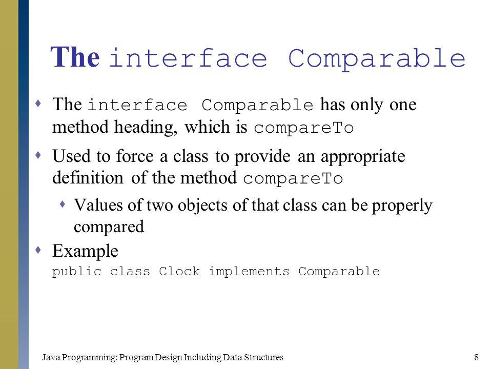 Java Programming: Program Design Including Data Structures49 Ordered List (continued)  Method insert (continued) else { for (loc = 0; loc < length; loc++) { Comparable temp = (Comparable ) list[loc]; if (temp.compareTo(insertItem) >= 0) { found = true; break; } for (int i = length; i > loc; i--) list[i] = list[i - 1]; //move the elements down list[loc] = insertItem; //insert insertItem length++; //increment the length } } //end insert
