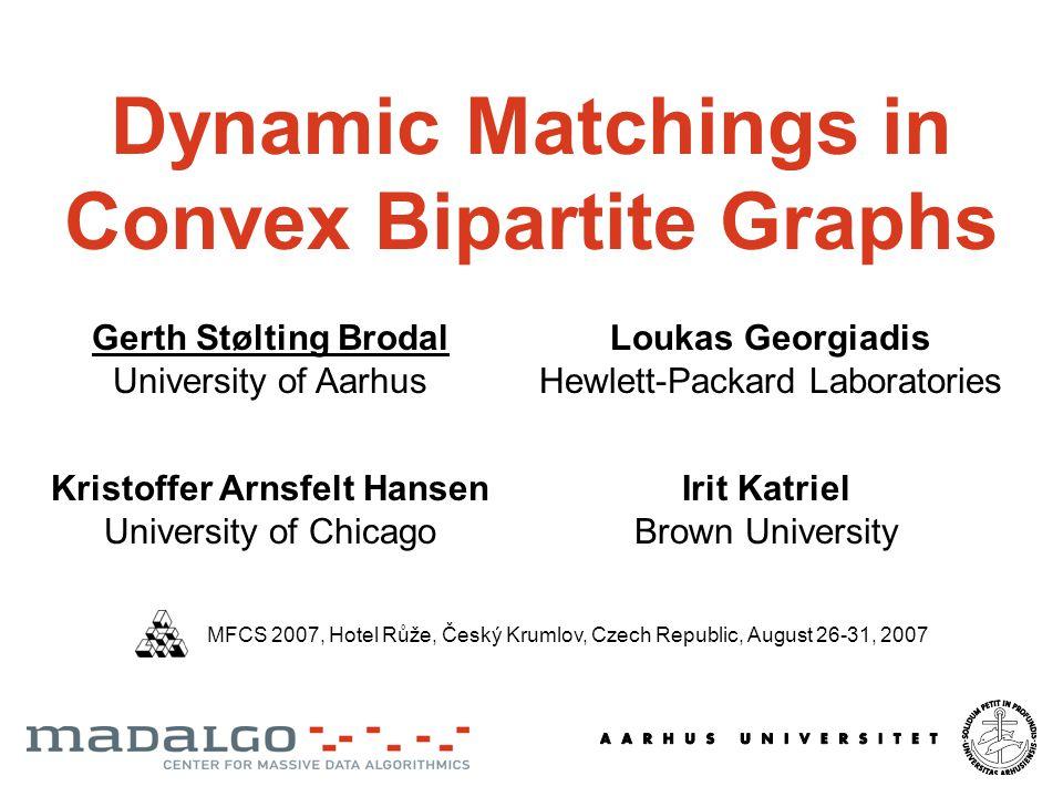 Dynamic Matchings in Convex Bipartite Graphs Irit Katriel Brown University Loukas Georgiadis Hewlett-Packard Laboratories Kristoffer Arnsfelt Hansen U