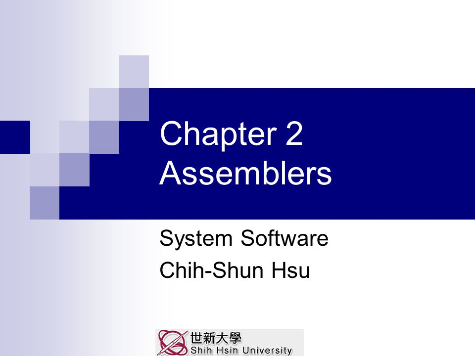 Chapter 2 Assemblers System Software Chih-Shun Hsu