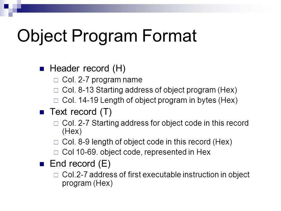 Object Program Format Header record (H)  Col.2-7 program name  Col.