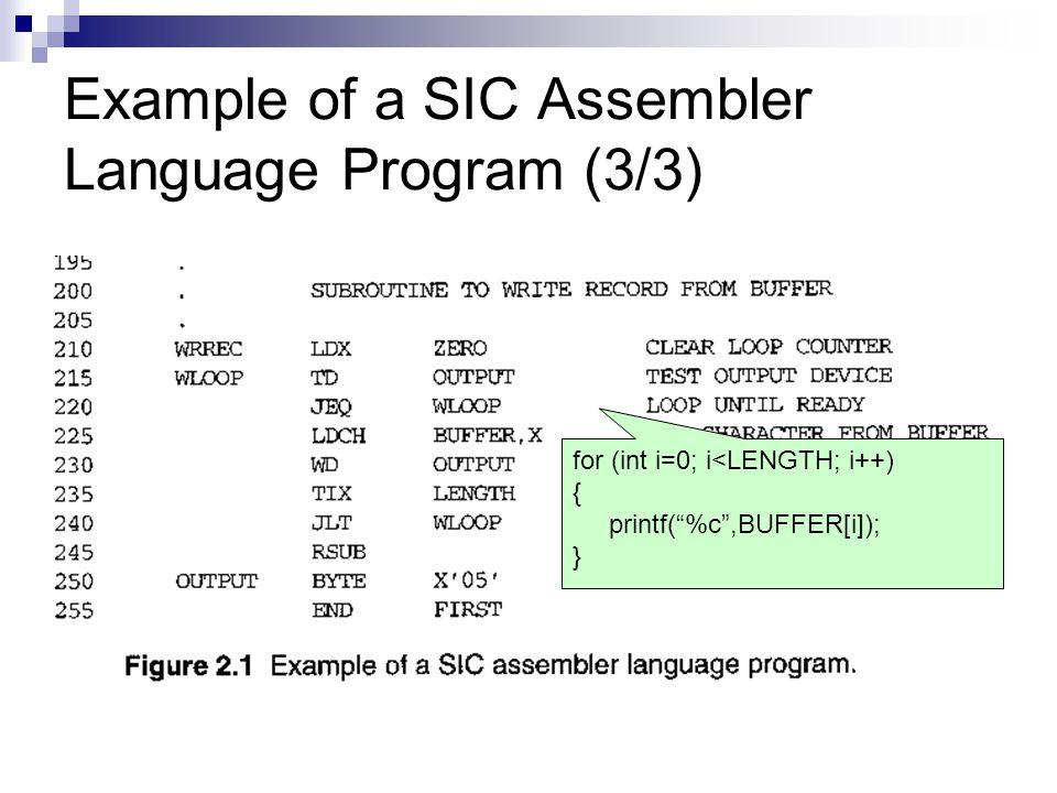 Example of a SIC Assembler Language Program (3/3) for (int i=0; i<LENGTH; i++) { printf( %c ,BUFFER[i]); }