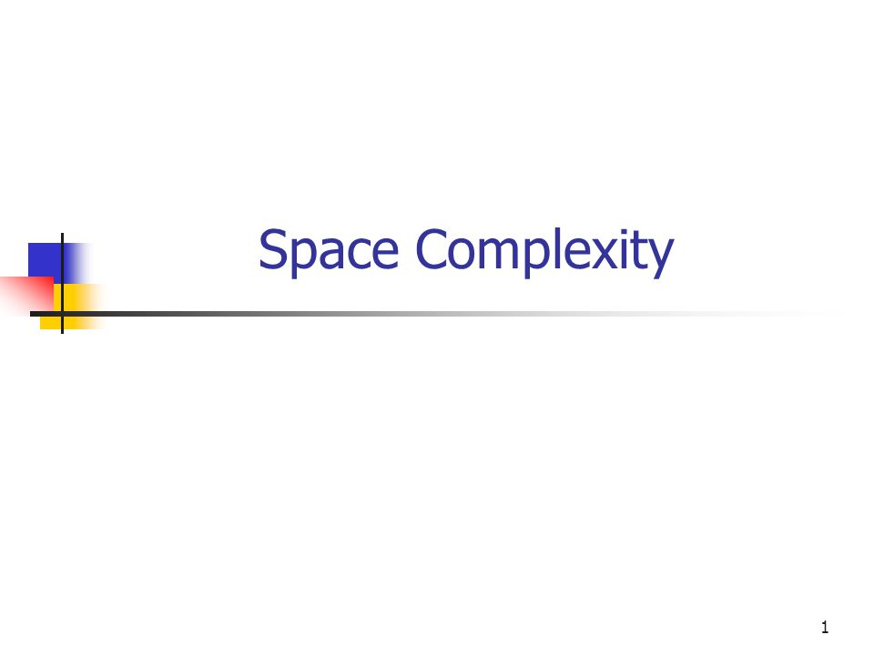 1 Space Complexity