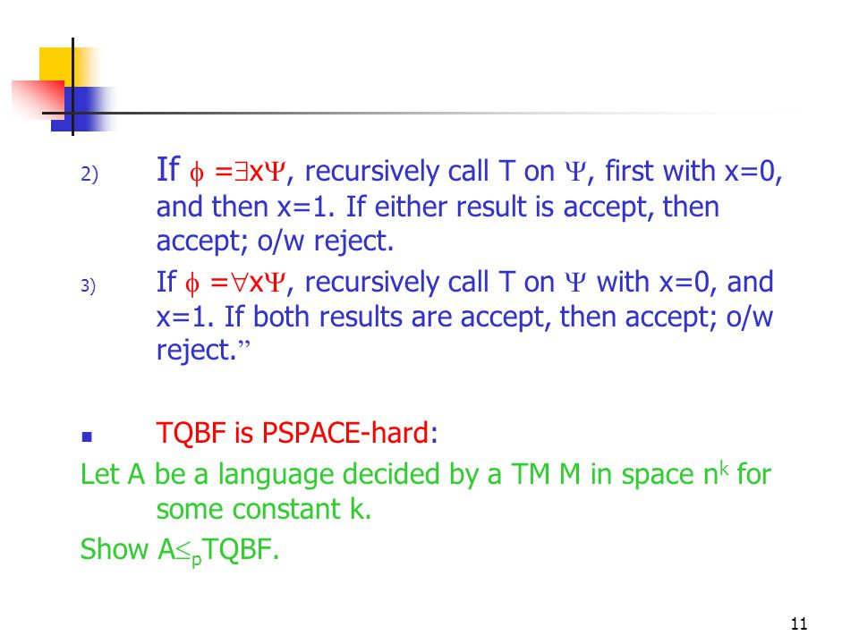 11 2) If  =  x , recursively call T on , first with x=0, and then x=1.