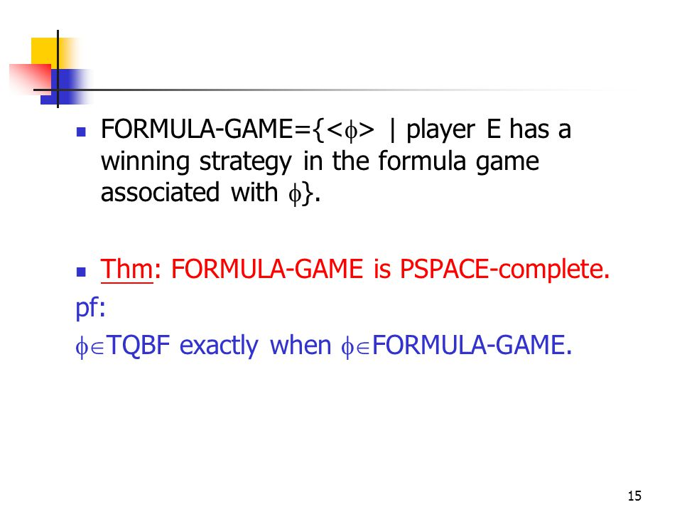 15 FORMULA-GAME={ | player E has a winning strategy in the formula game associated with  }.