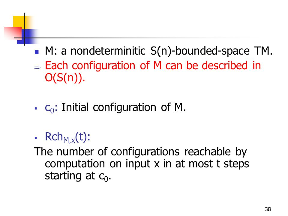 38 M: a nondeterminitic S(n)-bounded-space TM.