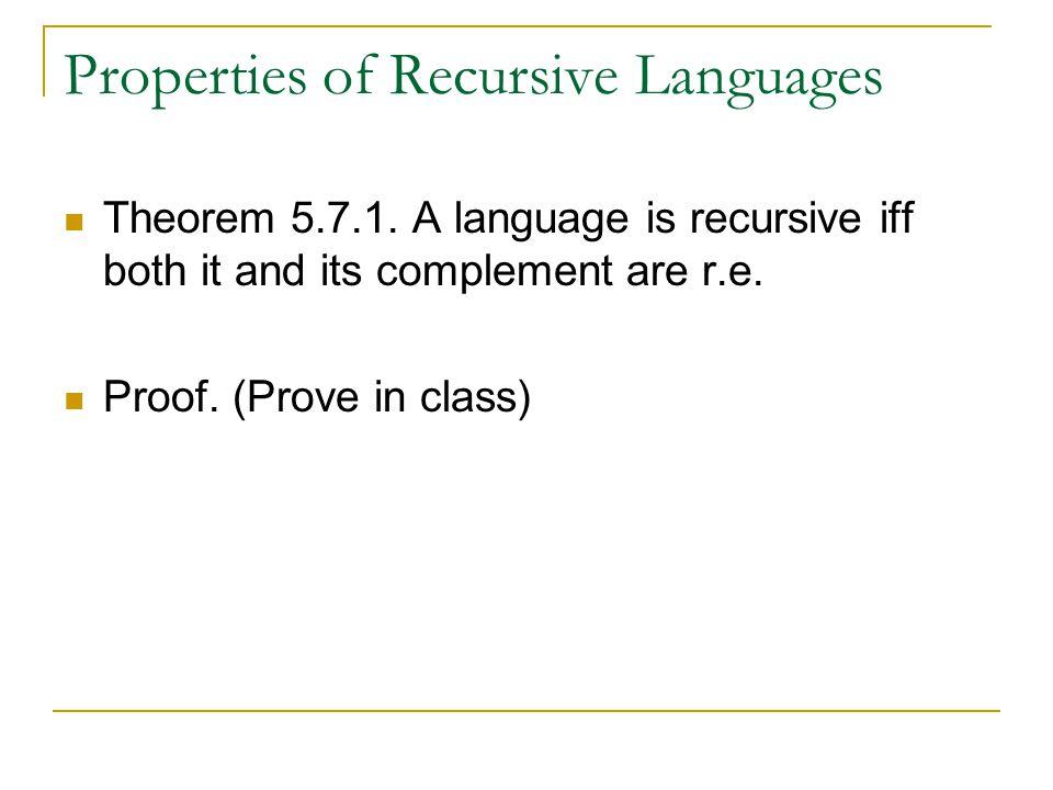 Properties of Recursive Languages Theorem 5.7.1.