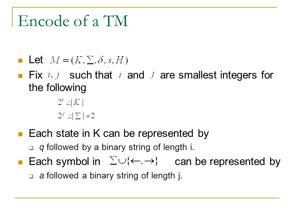 Encode of a TM Let Fix such that and are smallest integers for the following Each state in K can be represented by  q followed by a binary string of length i.
