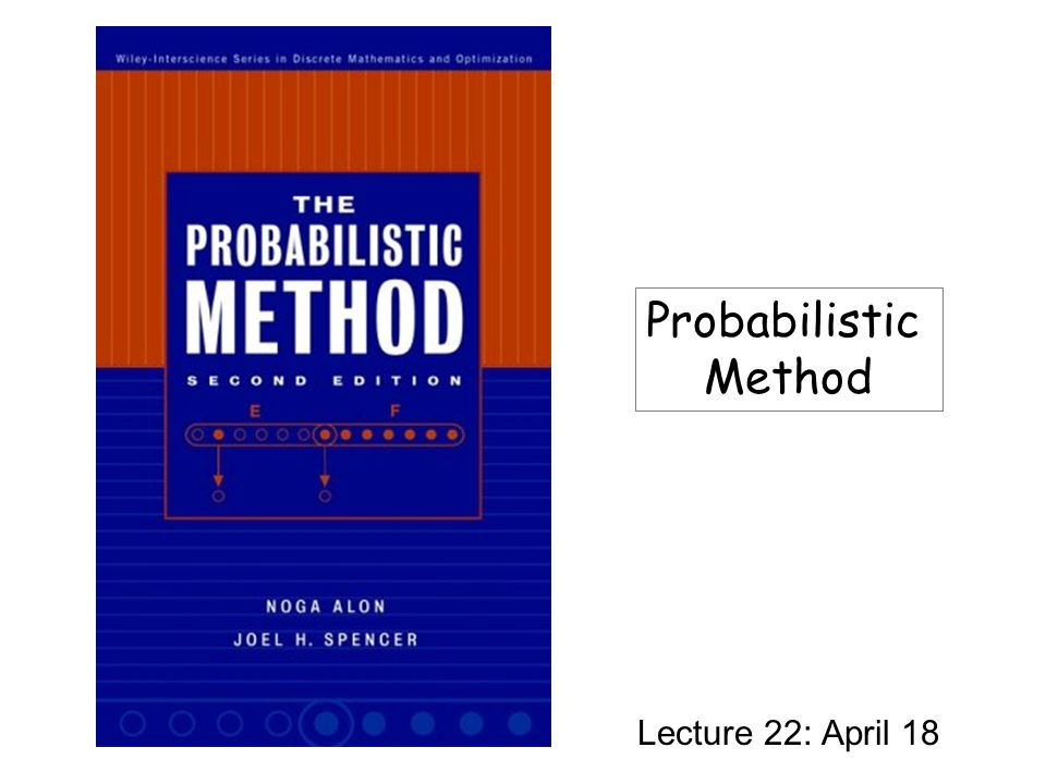 Lecture 22: April 18 Probabilistic Method