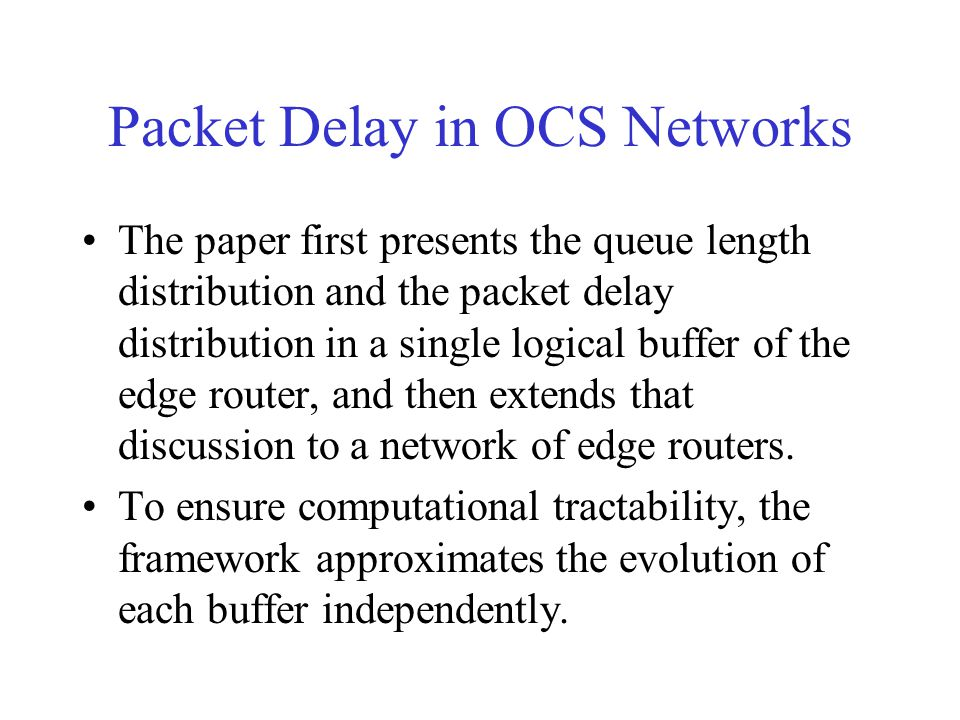 Packet Delay in OCS Networks The paper first presents the queue length distribution and the packet delay distribution in a single logical buffer of th
