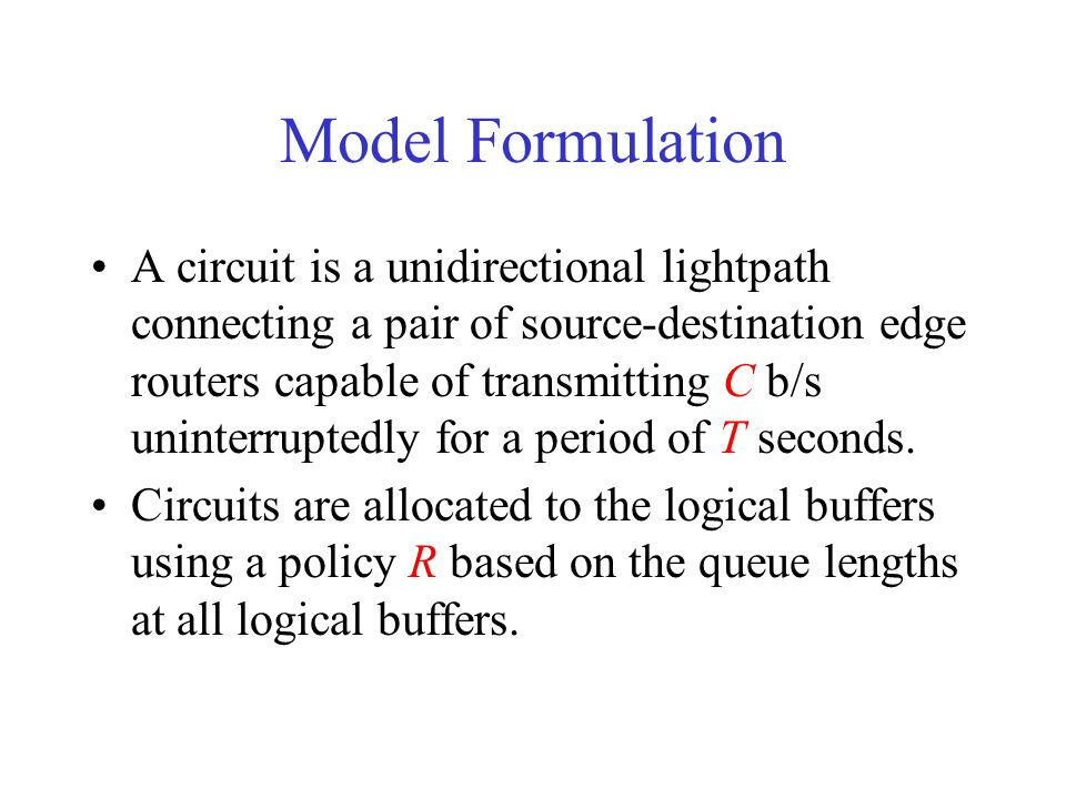 Model Formulation A circuit is a unidirectional lightpath connecting a pair of source-destination edge routers capable of transmitting C b/s uninterru