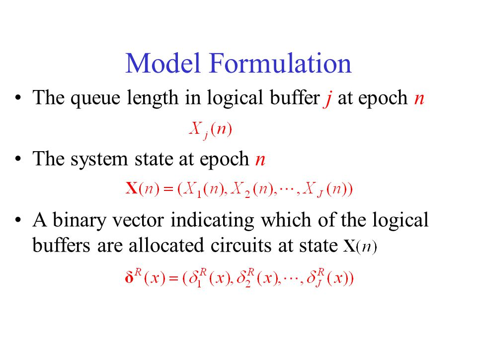 Model Formulation The queue length in logical buffer j at epoch n The system state at epoch n A binary vector indicating which of the logical buffers