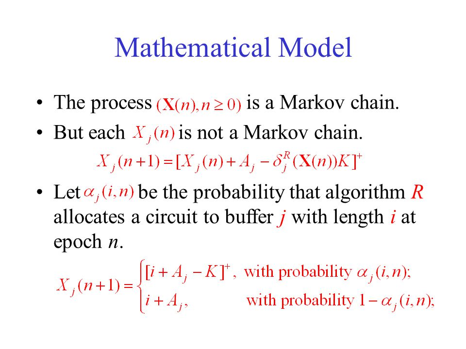 Mathematical Model The process is a Markov chain. But each is not a Markov chain. Let be the probability that algorithm R allocates a circuit to buffe