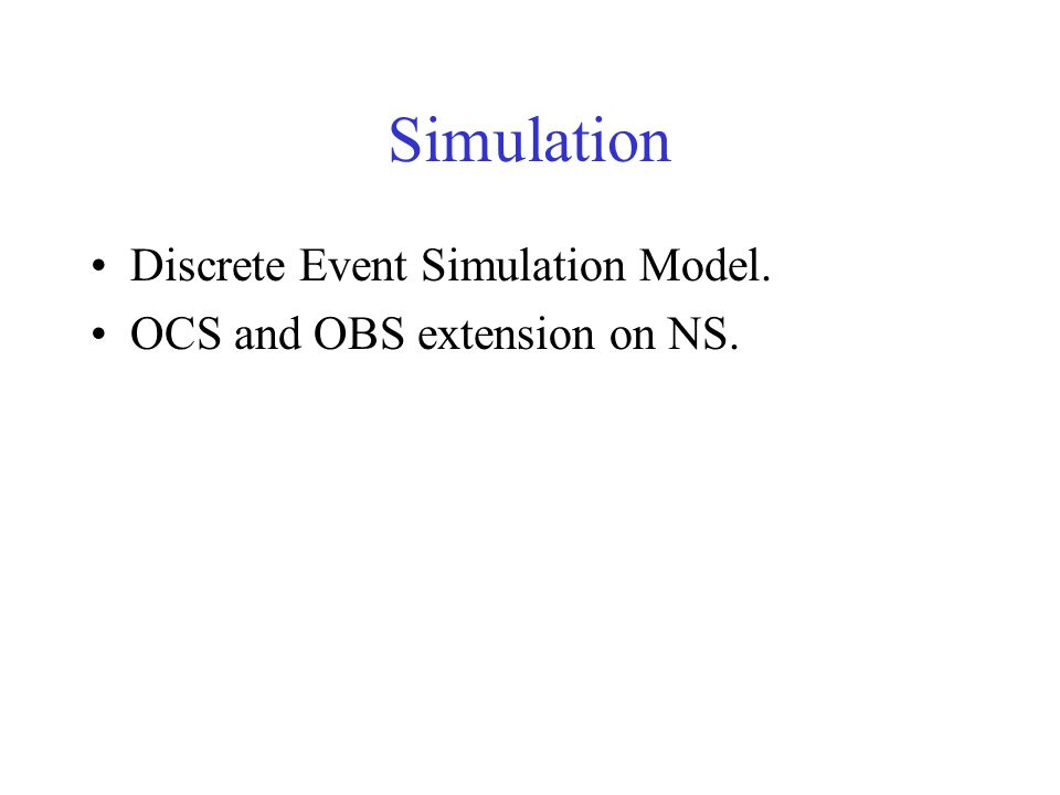 Simulation Discrete Event Simulation Model. OCS and OBS extension on NS.