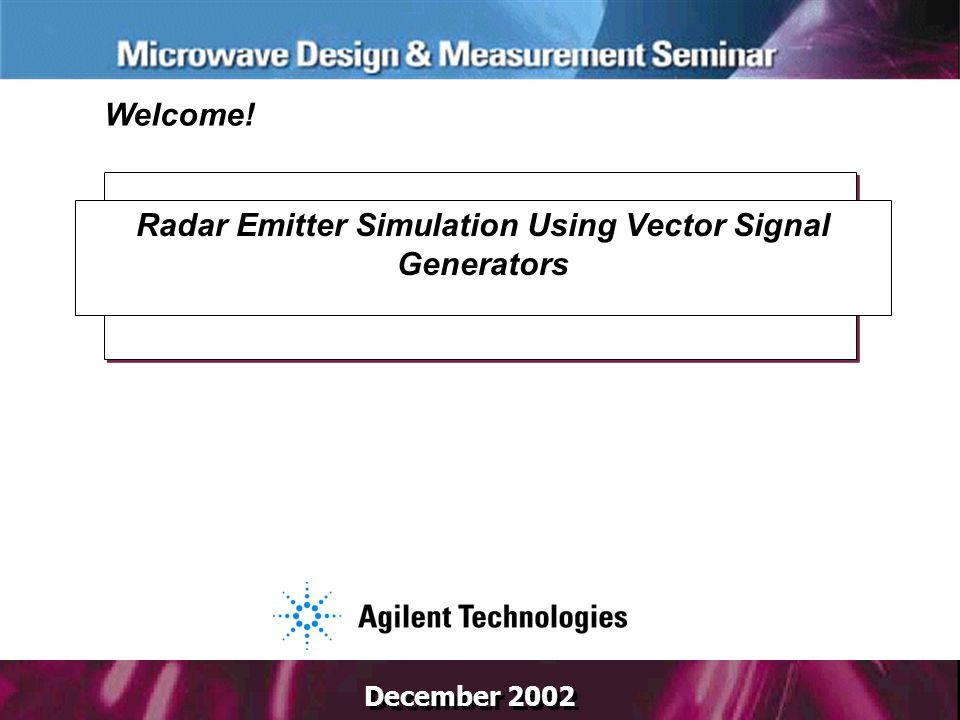 December 2002 Radar Emitter Simulation Using Vector Signal Generators Welcome!