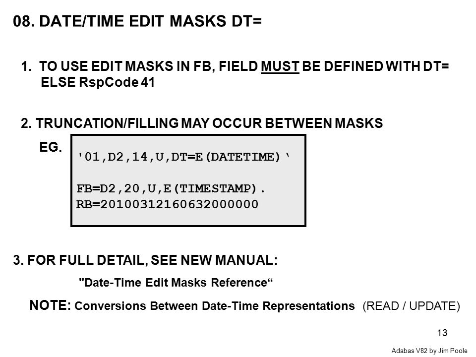 13 08. DATE/TIME EDIT MASKS DT= 1.TO USE EDIT MASKS IN FB, FIELD MUST BE DEFINED WITH DT= 3.