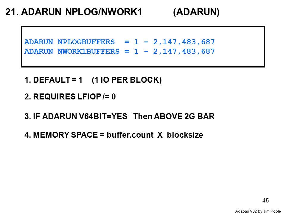 45 ADARUN NPLOGBUFFERS = 1 - 2,147,483,687 ADARUN NWORK1BUFFERS = 1 - 2,147,483,687 21.