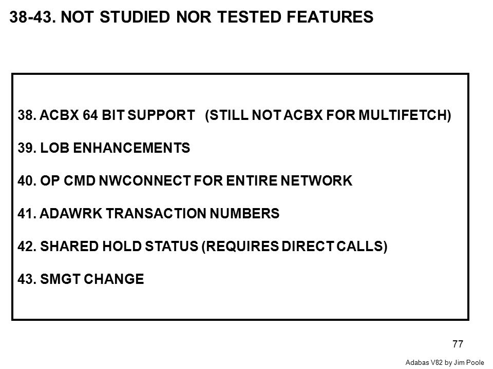 77 38-43. NOT STUDIED NOR TESTED FEATURES 38.