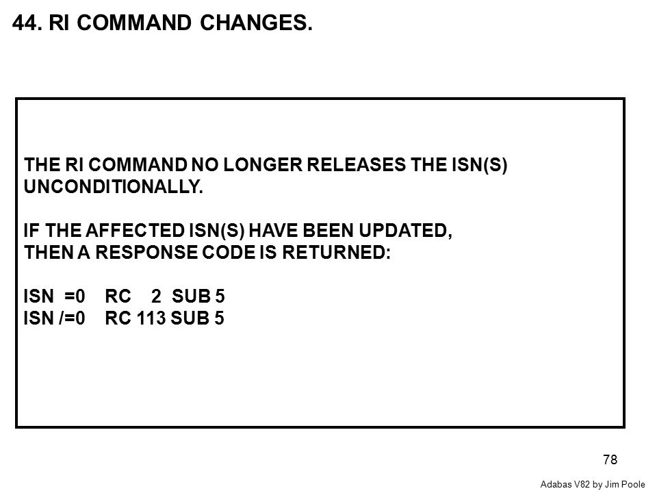 78 44. RI COMMAND CHANGES. THE RI COMMAND NO LONGER RELEASES THE ISN(S) UNCONDITIONALLY.