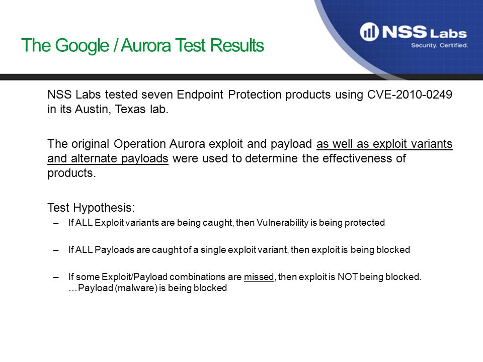 The Google / Aurora Test Results NSS Labs tested seven Endpoint Protection products using CVE-2010-0249 in its Austin, Texas lab.
