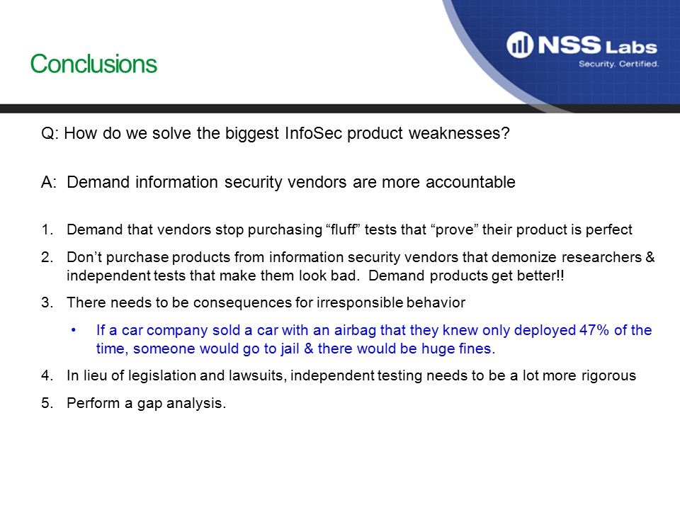 Conclusions Q: How do we solve the biggest InfoSec product weaknesses.