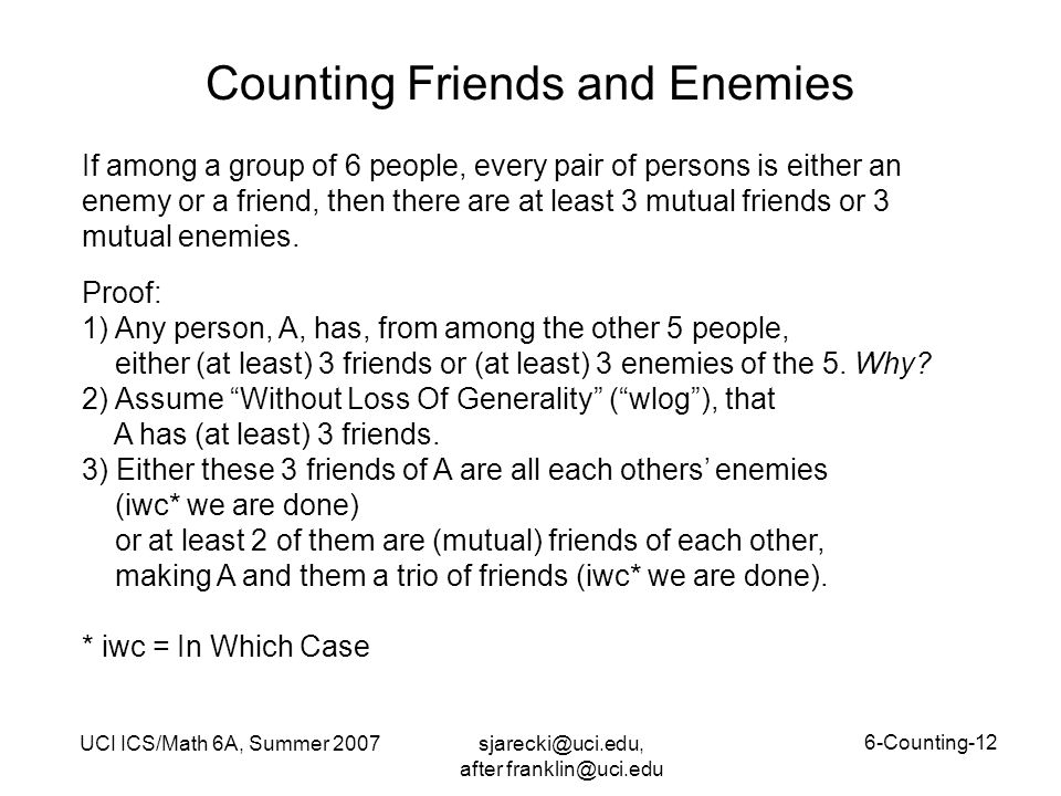 sjarecki@uci.edu, after franklin@uci.edu UCI ICS/Math 6A, Summer 2007 6-Counting-12 Counting Friends and Enemies If among a group of 6 people, every p