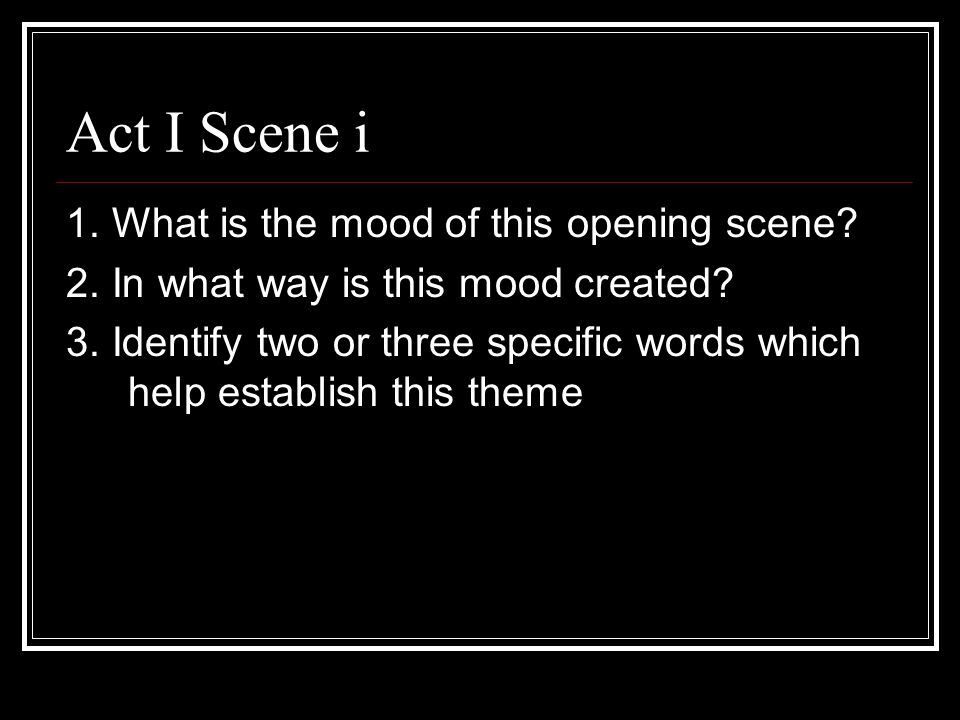Act I Scene i 1.What is the mood of this opening scene.