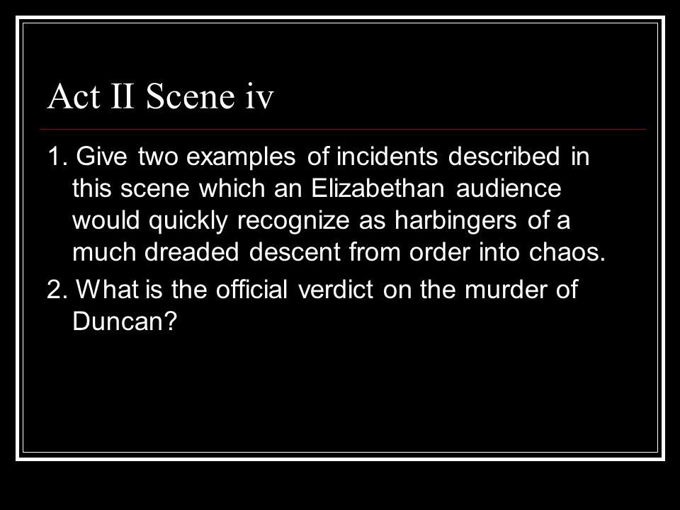 Act II Scene iv 1. Give two examples of incidents described in this scene which an Elizabethan audience would quickly recognize as harbingers of a muc