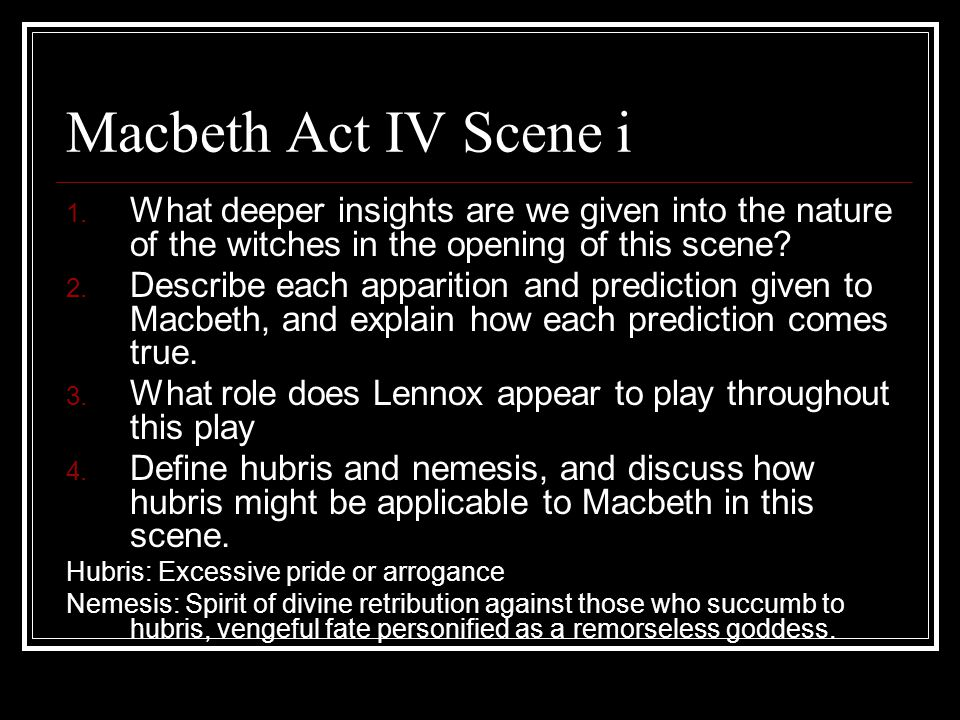 Macbeth Act IV Scene i 1. What deeper insights are we given into the nature of the witches in the opening of this scene? 2. Describe each apparition a