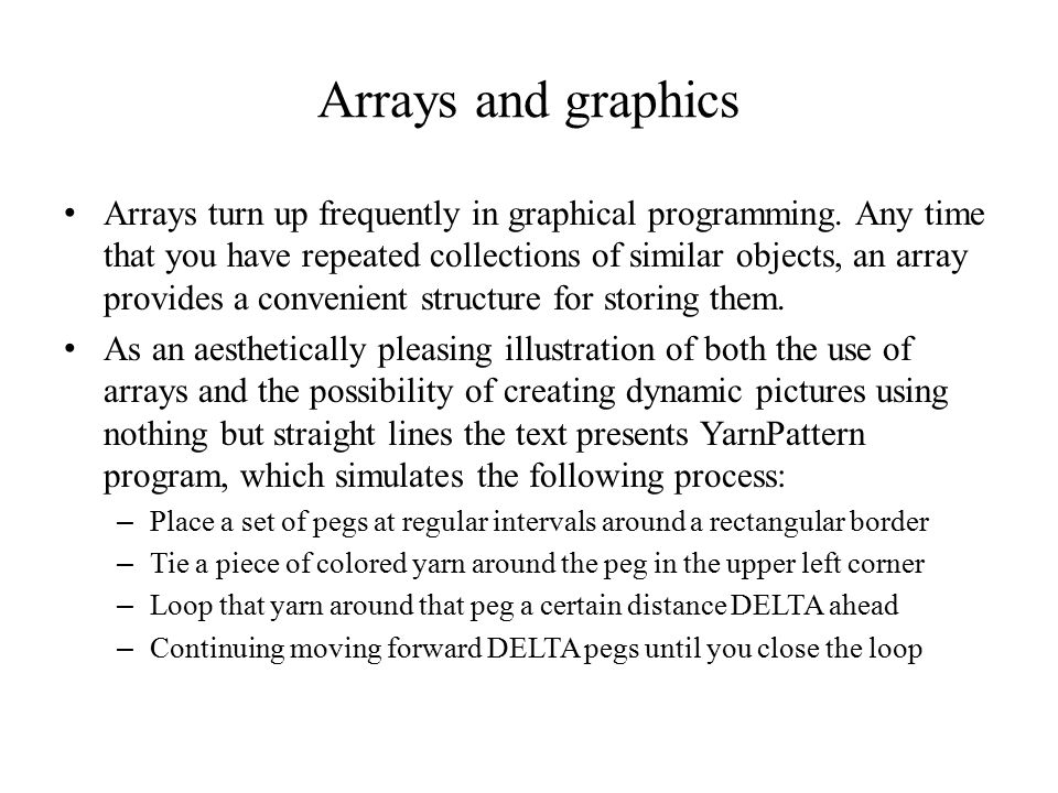 Arrays and graphics Arrays turn up frequently in graphical programming.