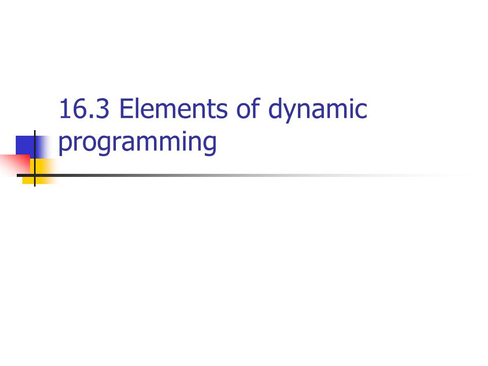 16.3 Elements of dynamic programming