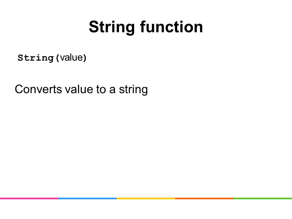 String function String( value ) Converts value to a string