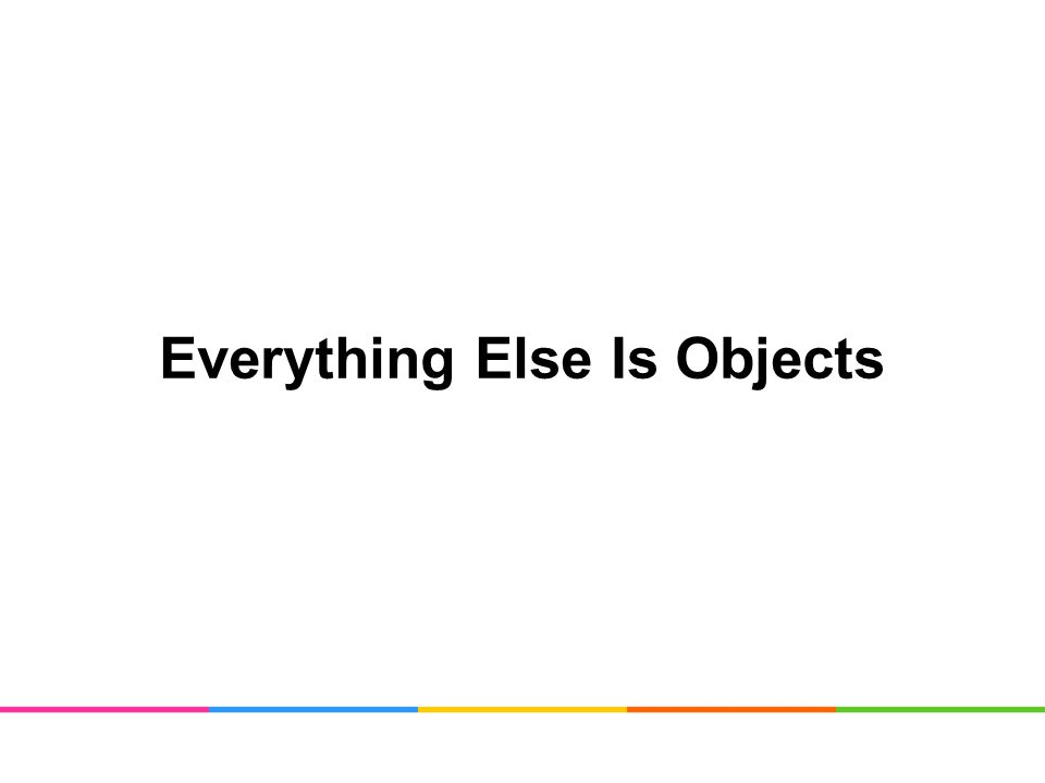 Everything Else Is Objects