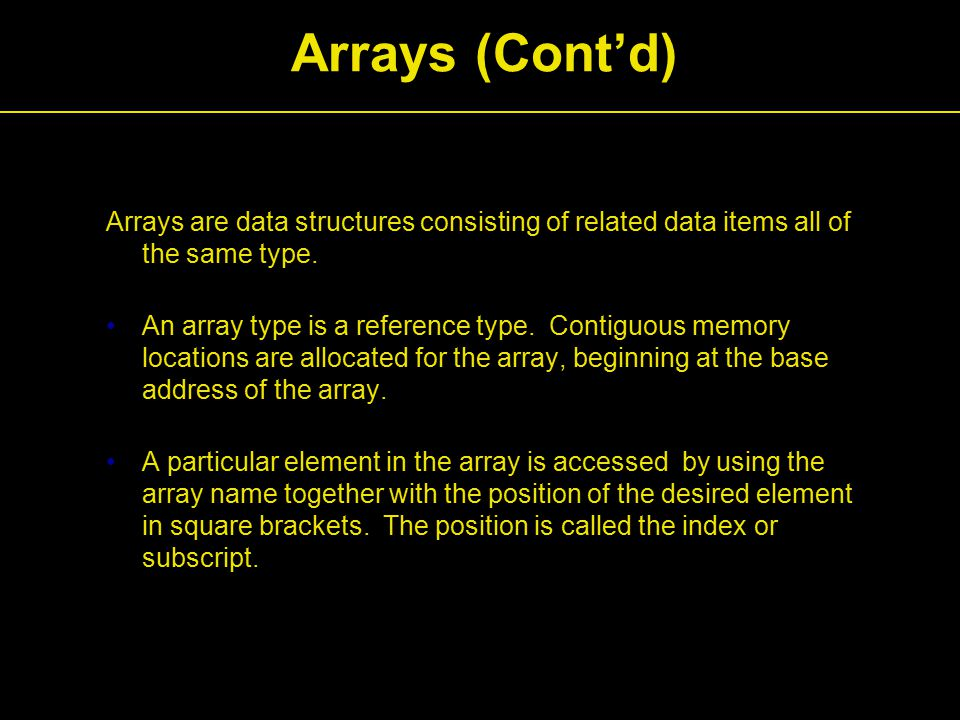 Arrays (Cont'd) Arrays are data structures consisting of related data items all of the same type.