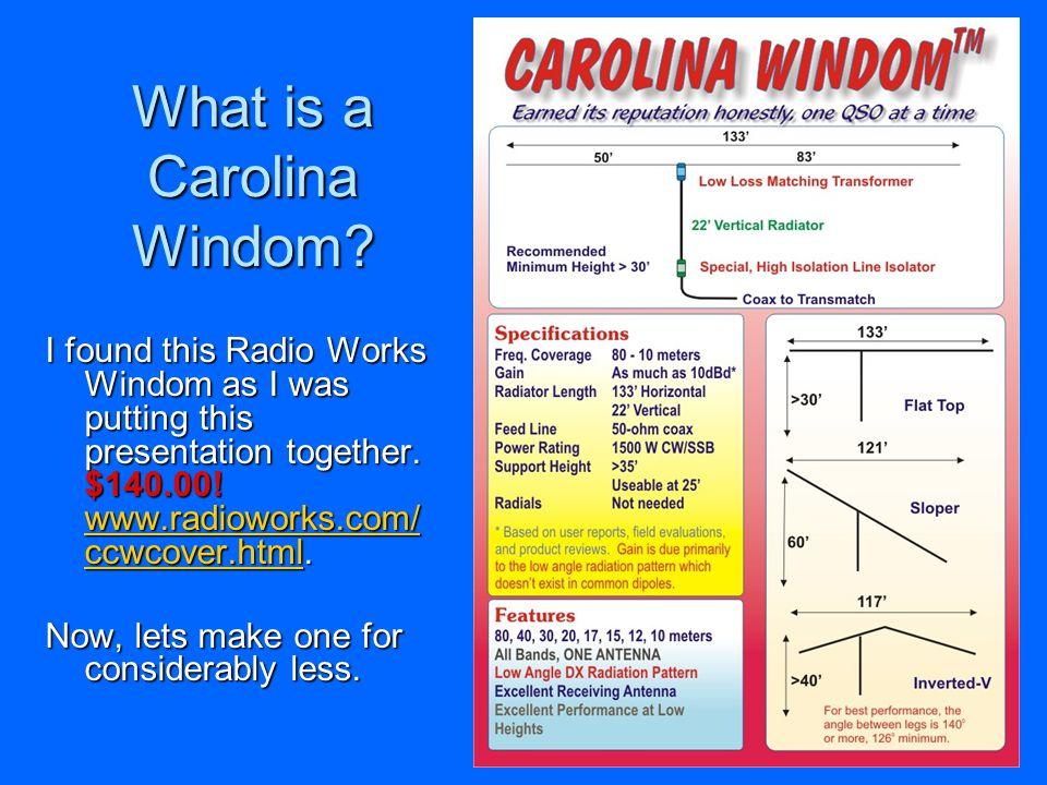 What is a Carolina Windom? I found this Radio Works Windom as I was putting this presentation together. $140.00! www.radioworks.com/ ccwcover.html. ww