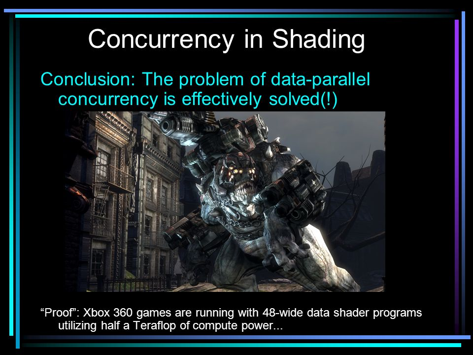 Conclusion: The problem of data-parallel concurrency is effectively solved(!) Proof : Xbox 360 games are running with 48-wide data shader programs utilizing half a Teraflop of compute power...