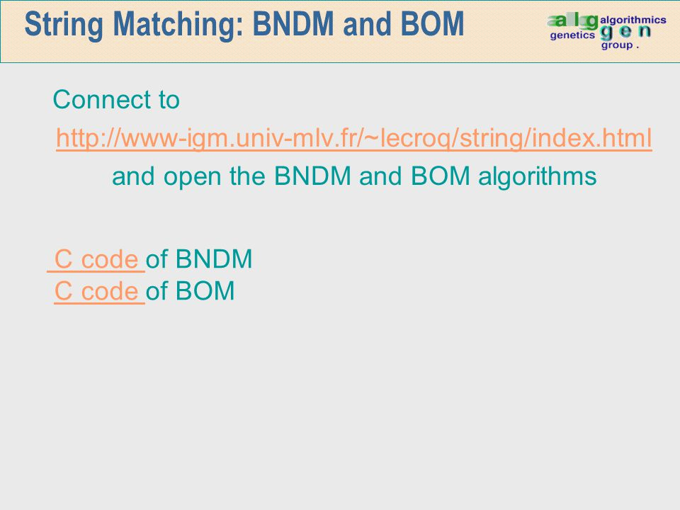 String Matching: BNDM and BOM Connect to http://www-igm.univ-mlv.fr/~lecroq/string/index.html and open the BNDM and BOM algorithms C code C code of BN